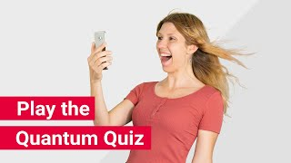 Prove your knowledge! Play the Quantum Quiz...