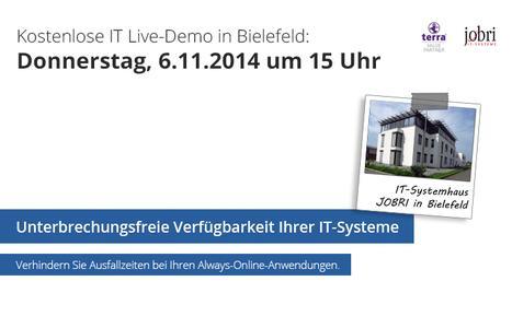 Das IT-Systemhaus JOBRI lädt ein zur IT-Live Demo in Bielefeld: am Donnerstag, dem 6. November 2014 ab 15 Uhr demonstrieren die JOBRI-Experten die Stratus Lösung zur softwarebasierten Hochverfügbarkeit.