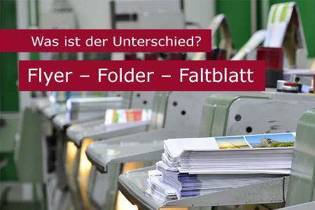 Flyer - Folder - Faltblätter – Was sind die Unterschiede?