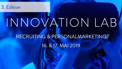 3. Innovation Lab - Recruiting & Personalmarketing am 16. & 17. Mai 2019