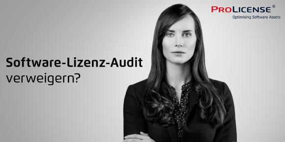 Software Audit verweigern - ProLicense - Software Lizenzaudit