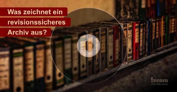 Was genau ist revisionssichere Archivierung?