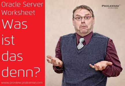 Oracle Server Worksheet Was Ist Das Denn Prolicense Gmbh