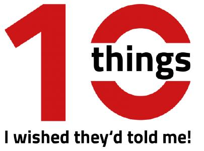 """""""10 things I wished they'd told me"""""""