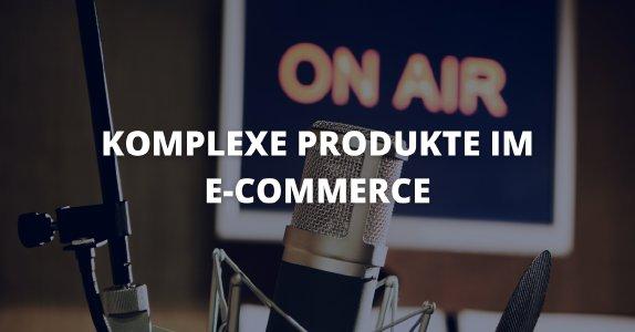 Komplexe Produkte im E-Commerce