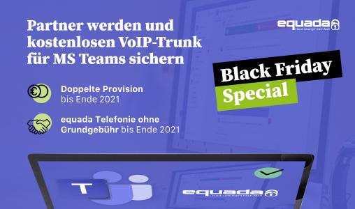 BLACK FRIDAY SPECIAL: equada Partner werden, kostenlosen VoIP-Trunk für MS Teams sichern und doppelte Provision kassieren bis Ende 2021