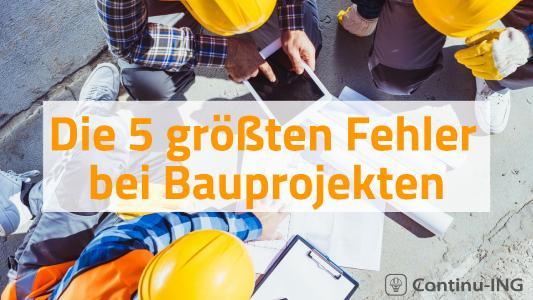 Die 5 größten Fehler in Bauprojekten