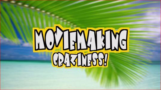 Moviemaking Craziness
