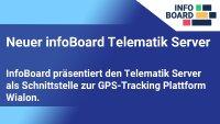 Neuer infoBoard Telematik Server  InfoBoard präsentiert den Telematik Server als Schnittstelle zur GPS-Tracking Plattform Wialon.