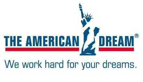 The American Dream - We work hard for your dreams!