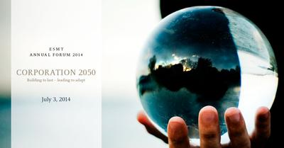 "ESMT Annual Forum 2014: ""Corporation 2050: Building to last, leading to adapt"""