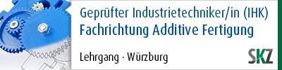 Geprüfter Industrietechniker/in (IHK) Fachrichtung Additive Fertigung
