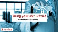 Bring your own Device – Risikofaktor Smartphone?