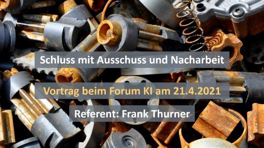 Wie man mit KI in der Produktion Fehler automatisiert vermeidet, erläutert Frank Thurner am 21. April 2021 auf dem Forum Künstliche Intelligenz.