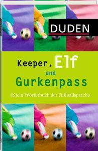 """Die WM kommt, der Fußballduden ist da  Der neue Dudenband """"Keeper, Elf und Gurkenpass – (K)ein Wörterbuch der Fußballsprache"""" ist ab sofort im Buchhandel und über www.duden.de erhältlich"""
