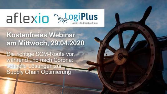 """Webinarreihe von LogiPlus und aflexio: """"Schnelle und zielgerichtete Lösungen zur ganzheitlichen Optimierung der Supply Chain"""". Erstes Webinar am 29.04.2020"""