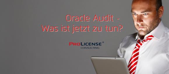 Oracle Audit - Was ist jetzt zu tun?