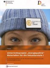 """Unterrichtsprojekt """"Energiepolitik"""" - Materialien für die Sekundarstufe I"""