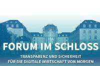Forum im Schloss – Transparenz und Sicherheit für die digitale Wirtschaft von morgen