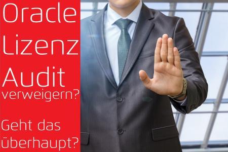 Oracle Lizenz Audit verweigern - Geht das überhaupt?