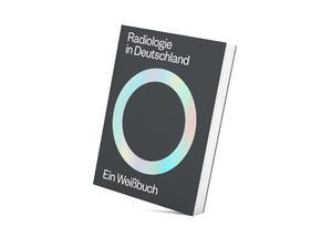 Radiologie in Deutschland. Ein Weißbuch
