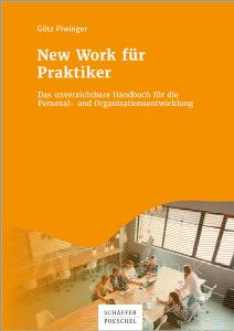 New Work für Praktiker  - Der unverzichtbare Ratgeber für Personal- und Organisationsentwicklung -