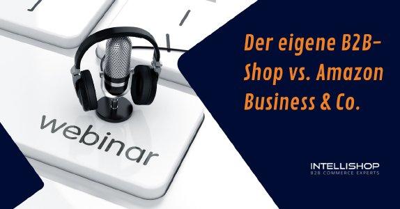 Der eigene B2B-Shop vs. Amazon Business & Co.