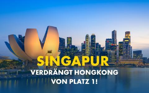 Singapur verdrängt Hongkong von Platz 1!