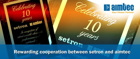Ten Years of Successful und Rewarding Partnership - Rewarding cooperation between setron and aimtec