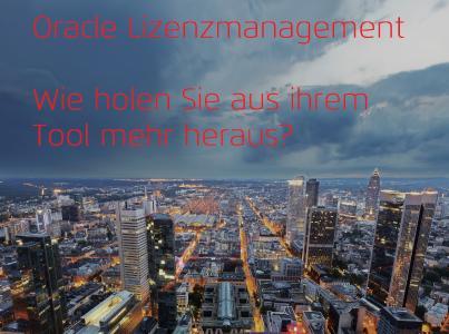 Oracle Lizenzmanagement – Wie holen Sie aus Ihrem Tool mehr heraus?