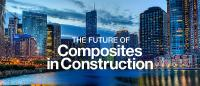 Construction Professionals Meet the Composites Industry  Next Week in Architectural Iconic Chicago for Innovative Building Solutions in New U.S. Event