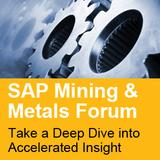 SAP Mining & Metals Forum - get the best practices, success stories, and inspiration that you need to run like never before with SAP