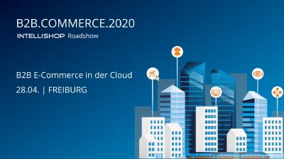 "IntelliShop startet mit Roadshow ""B2B.COMMERCE.2020"" in Freiburg"