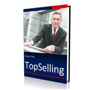 """""""Top-Selling: Die vier Erfolgsfaktoren für mehr Umsatz und Gewinn"""" – der Ratgeber für erfolgreiche Verkäufer von Erfolgstrainer Klaus-J. Fink"""