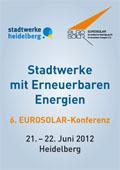 """6. EUROSOLAR-Konferenz """"Stadtwerke mit Erneuerbaren Energien""""  am 21./22. Juni 2012 in Heidelberg"""