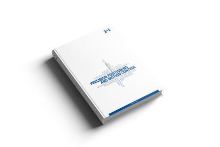 """""""Precision Positioning and Motion Control"""": Neuer Katalog informiert auf 300 Seiten über industriegerechte, motorisierte Präzisions-Positioniersysteme (Bild: PI)"""