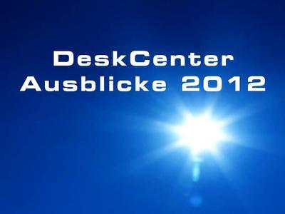 DeskCenter Ausblicke 2012