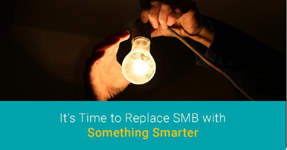 It´s Time to Replace SMB with Something Smarter