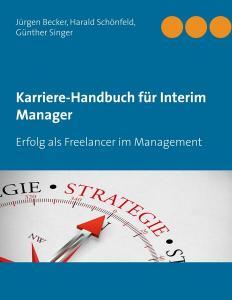 Karriere-Handbuch für Interim Manager. Erfolg als Freelancer im Management.