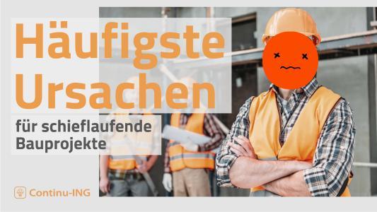 Häufigste Ursachen für schieflaufende Bauprojekte - Continu-ING, Andreas Scheibe, Christoph Eckstein