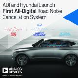 Analog Devices Collaborates with Hyundai Motor Company to Launch Industry's First All-Digital Road Noise Cancellation System
